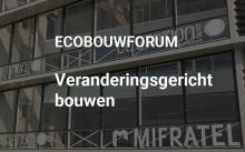 VIBE organiseert EcoBouwforum over veranderingsgericht bouwen